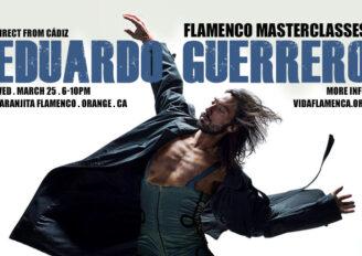 EDUARDO GUERRERO MASTERCLASSES * Wed., March 25, 6-10pm * Naranita Flamenco, Orange, CA